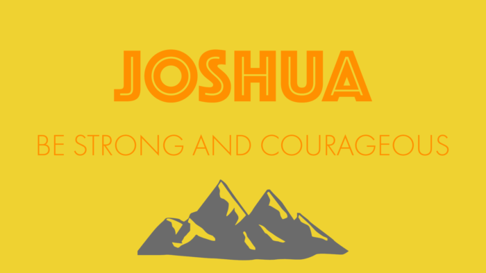 Joshua: Be Strong and Courageous