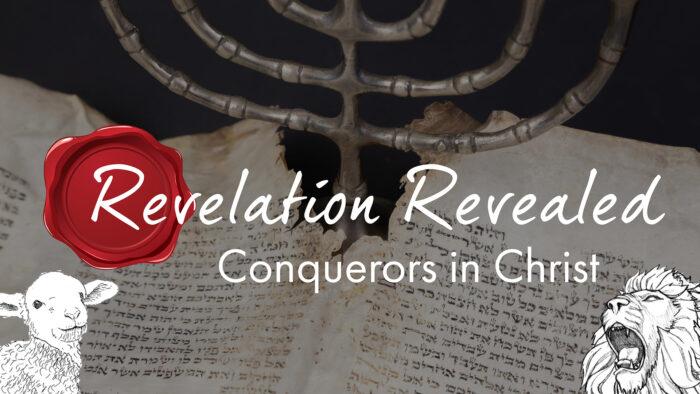 Revelation Revealed: Conquerors in Christ